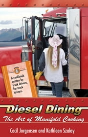 Diesel Dining - The Art of Manifold Cooking ebook by Cecil Jorgensen,Kathleen Szalay
