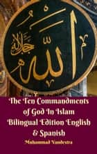 The Ten Commandments of God In Islam Bilingual Edition English & Spanish eBook by Muhammad Vandestra