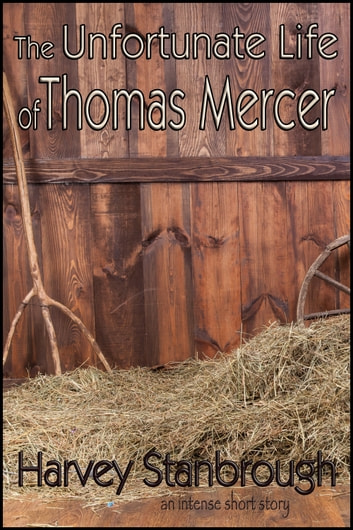 The Unfortunate Life of Thomas Mercer ebook by Harvey Stanbrough