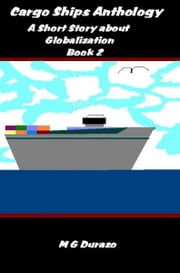 Cargo Ships Anthology: A Short Story about Globalization ebook by Manny Durazo