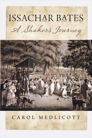 Issachar Bates - A Shaker's Journey ebook by Carol Medlicott