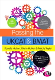 Passing the UKCAT and BMAT - Advice, Guidance and Over 650 Questions for Revision and Practice ebook by Rosalie Hutton,Glenn Hutton,Felicity Taylor