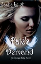 Fate's Demand (Twisted Fate Book 3) ebook by Sasha Leigh