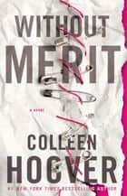 Without Merit - A Novel ebook by Colleen Hoover