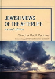 Jewish Views of the Afterlife ebook by Simcha Paull Raphael,Zalman Schachter-Shalomi