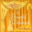 The Dreadful Debutante - Regency Royal 16 audiobook by M.C. Beaton