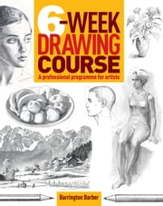 6-Week Drawing Course ebook by Barrington Barber