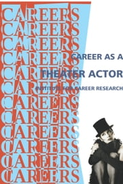 Career in Theater Acting ebook by Institute For Career Research