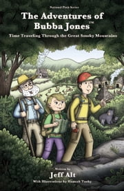 The Adventures of Bubba Jones Time Traveling Through the Great Smoky Mountains ebook by Jeff Alt,Hannah Tuohy