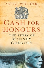 Cash for Honours - The True Life of Maundy Gregory ebook by Andrew Cook