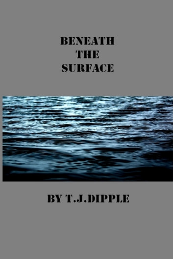 Beneath The Surface ebook by T.J Dipple