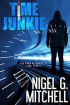 Time Junkie ebook by Nigel G. Mitchell