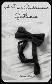 A Real Gentleman's Gentleman - Master and Servant, #1 ebook by Tommi Hayes