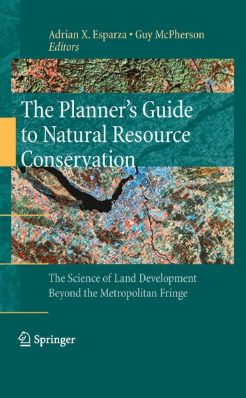 The Planner's Guide to Natural Resource Conservation: - The Science of Land Development Beyond the Metropolitan Fringe ebook by