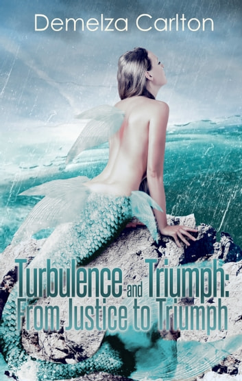 Turbulence and Triumph: From Justice to Triumph ebook by Demelza Carlton