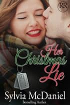 Her Christmas Lie (Military Romance) ebook by Sylvia McDaniel