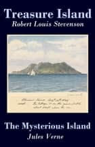 Treasure Island + The Mysterious Island (2 Unabridged Classics) ebook by Robert Louis Stevenson,Jules Verne