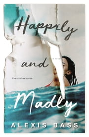 Happily and Madly ebook by Alexis Bass