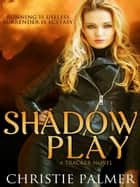 Shadow Play ebook by Christie Palmer