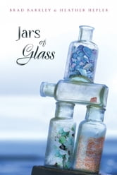 Jars of Glass ebook by Brad Barkley,Heather Hepler