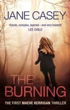 The Burning - (Maeve Kerrigan 1) ebook by Jane Casey