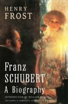 Franz Schubert - A Biography ebook by Henry Frost