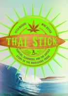 Thai Stick - Surfers, Scammers, and the Untold Story of the Marijuana Trade ebook by Peter Maguire, Mike Ritter