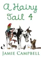 A Hairy Tail 4 ebook by Jamie Campbell