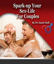 Spark Up Your Sex Life For Couples ebook by Janet Hall
