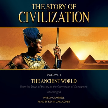 The Story of Civilization Volume 1: The Ancient World audiobook by Phillip Campbell
