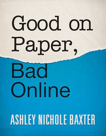 Good on Paper, Bad Online ebook by Ashley Baxter