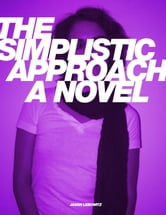 The Simplistic Approach: A Novel ebook by Jason Lebowitz