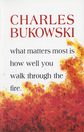 What Matters Most is How Well You ebook by Charles Bukowski