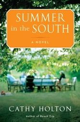 Summer in the South - A Novel ebook by Cathy Holton