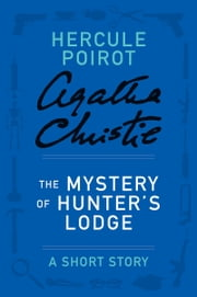 The Mystery of Hunter's Lodge - A Hercule Poirot Story ebook by Agatha Christie