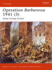Operation Barbarossa 1941 (3) - Army Group Center ebook by Robert Kirchubel,Mr Peter Dennis