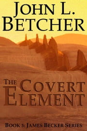 The Covert Element ebook by John L. Betcher
