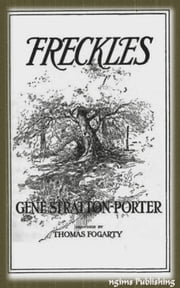 Freckles (Illustrated + Audiobook Download Link + Active TOC) ebook by Gene Stratton-Porter