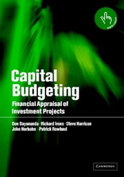 Capital Budgeting - Financial Appraisal of Investment Projects ebook by Don Dayananda,Richard Irons,Steve Harrison,John Herbohn,Patrick Rowland