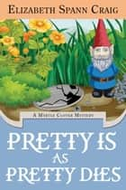Pretty is as Pretty Dies - A Myrtle Clover Cozy Mystery, #1 ebook by Elizabeth Spann Craig