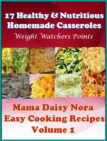17 Healthy & Nutritious Homemade Casseroles - Weight Watchers Points - Easy Cooking Recipes, #1 ebook by Daisy Nora