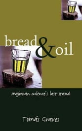 Bread and Oil - Majorcan Culture's Last Stand ebook by Tomas Graves