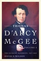 Thomas D'Arcy McGee ebook by David A. Wilson
