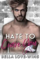 Hate to Crave You ebook by Bella Love-Wins