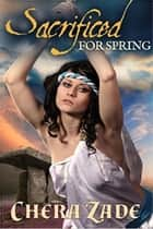 Sacrificed for Spring: (Medieval Group Erotica) ebook by Chera Zade