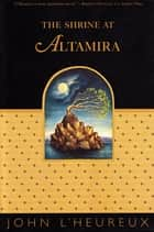 The Shrine at Altamira ebook by John L'Heureux