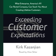Exceeding Customer Expectations - What Enterprise, America's #1 car rental company, can teach you about creating lifetime customers audiobook by Kirk Kazanjian
