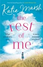 The Rest of Me: the heartbreaking new novel from the bestselling author of My Everything ebook by Katie Marsh