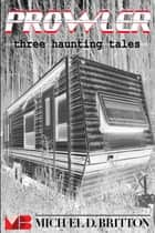 Prowler: Three Haunting Tales ebook by Michael D. Britton