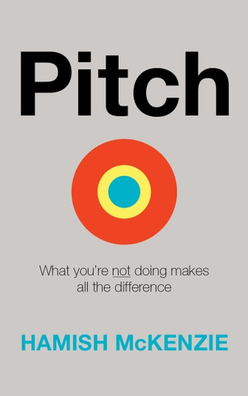Pitch - What you're not doing makes all the difference ebook by Hamish McKenzie